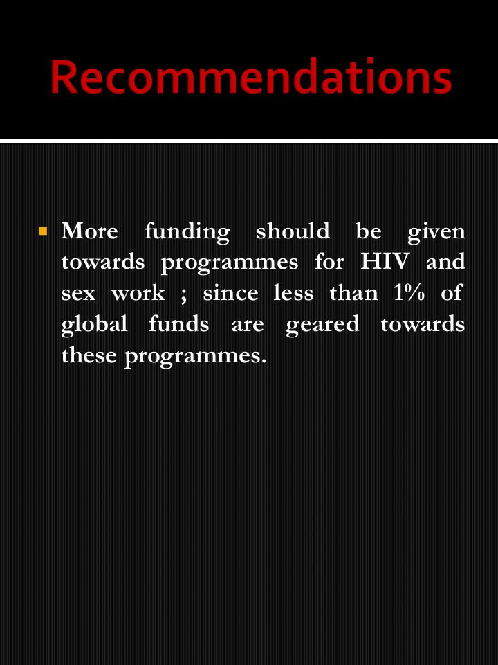 More funding should be given towards programmes for HIV and sex work ; since less than 1% of global funds are geared towards these programmes.