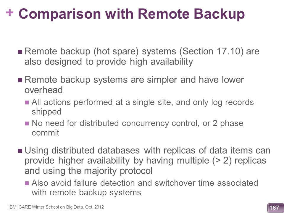 + 167 Comparison with Remote Backup Remote backup (hot spare) systems (Section 17.10) are also designed to provide high availability Remote backup sys