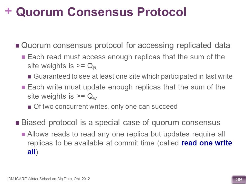 + 39 Quorum Consensus Protocol Quorum consensus protocol for accessing replicated data Each read must access enough replicas that the sum of the site