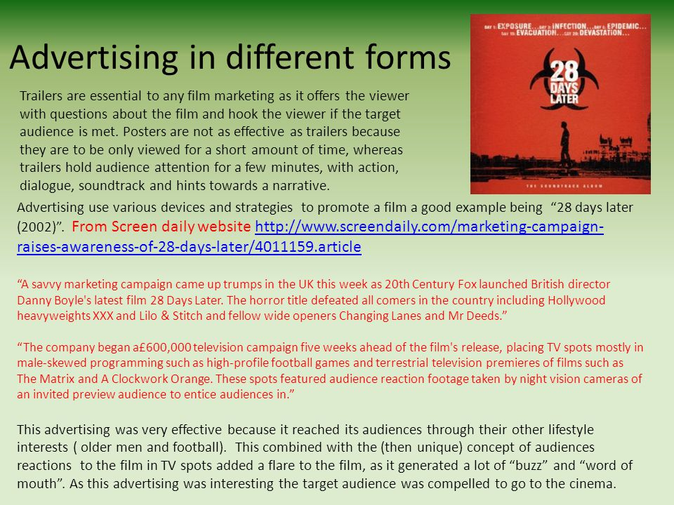 Advertising in different forms Trailers are essential to any film marketing as it offers the viewer with questions about the film and hook the viewer if the target audience is met.