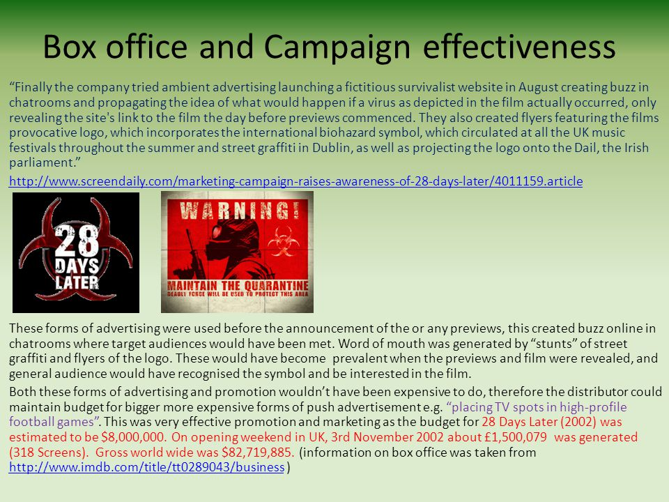 Box office and Campaign effectiveness Finally the company tried ambient advertising launching a fictitious survivalist website in August creating buzz in chatrooms and propagating the idea of what would happen if a virus as depicted in the film actually occurred, only revealing the site s link to the film the day before previews commenced.