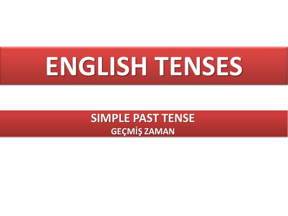 ENGLISH TENSES SIMPLE PAST TENSE GEÇMİŞ ZAMAN SIMPLE PAST TENSE GEÇMİŞ ZAMAN