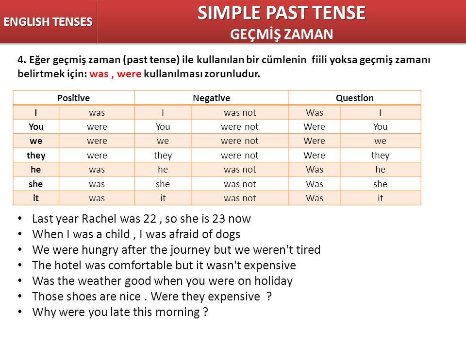 4. Eğer geçmiş zaman (past tense) ile kullanılan bir cümlenin fiili yoksa geçmiş zamanı belirtmek için: was, were kullanılması zorunludur. ENGLISH TEN