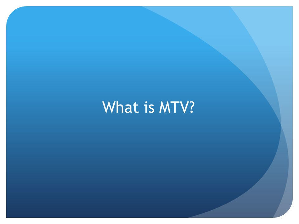 What is MTV?
