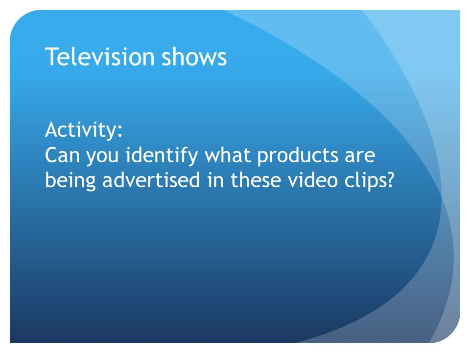 Activity: Can you identify what products are being advertised in these video clips.