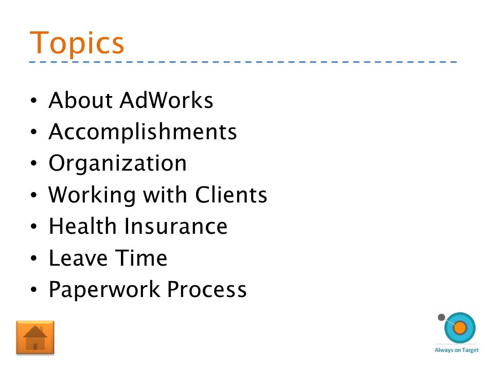 Topics About AdWorks Accomplishments Organization Working with Clients Health Insurance Leave Time Paperwork Process