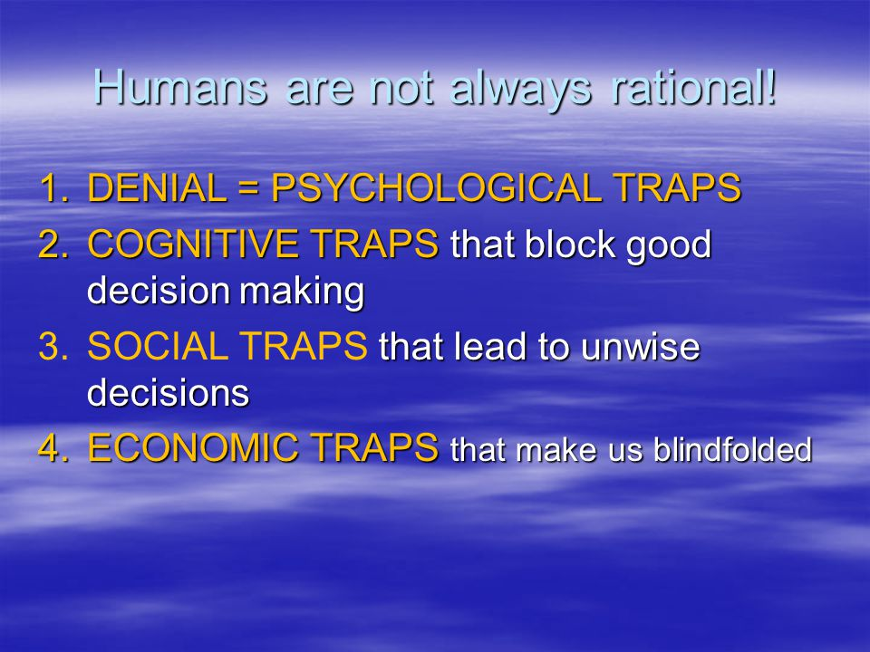 Humans are not always rational.