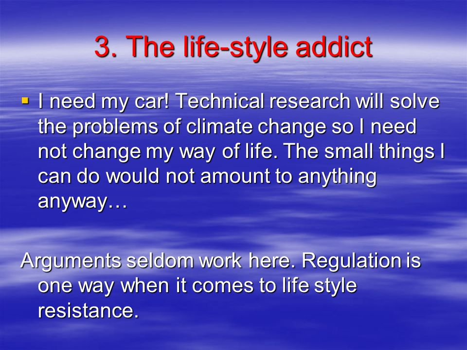 3. The life-style addict I need my car.