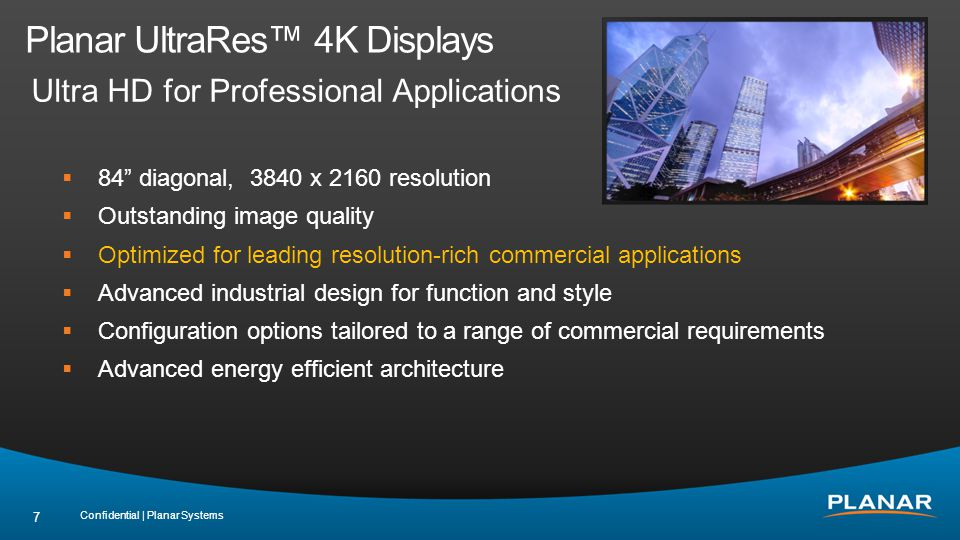 UltraRes 3D: Easier and Better Confidential | Planar Systems 18 Flicker-free, full resolution Continuous 1080 to each eye Low cost, reliable passive glasses Effortlessly move between 2D and 3D content with todays latest generation graphics cards