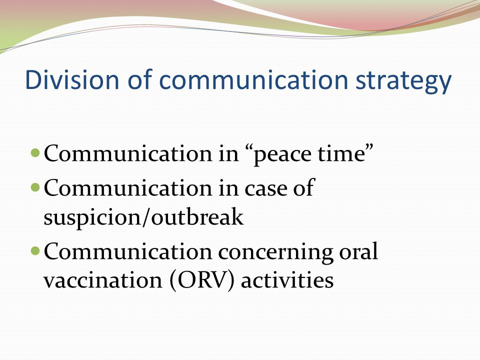 Division of communication strategy Communication in peace time Communication in case of suspicion/outbreak Communication concerning oral vaccination (ORV) activities