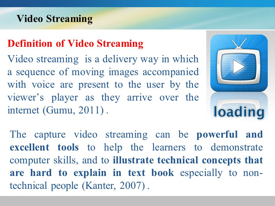 The advantages of video streaming Hartsell, & Yuen (2006) state that the primary advantage of streaming video is the ability for students to self-pace their learning, the learners have their control to choose what and when they want to view the on-demand educational content over the internet.