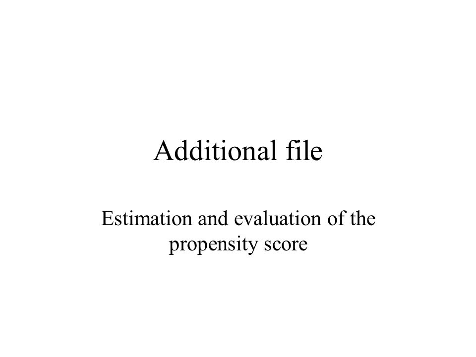 Additional file Estimation and evaluation of the propensity score