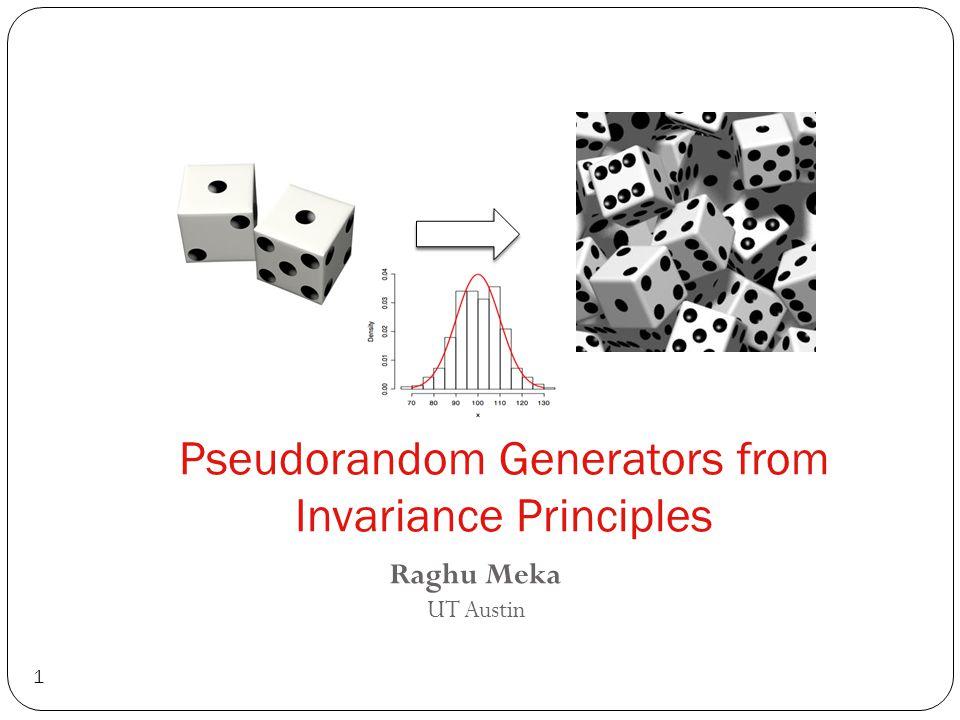 Pseudorandom Generators from Invariance Principles 1 Raghu Meka UT Austin