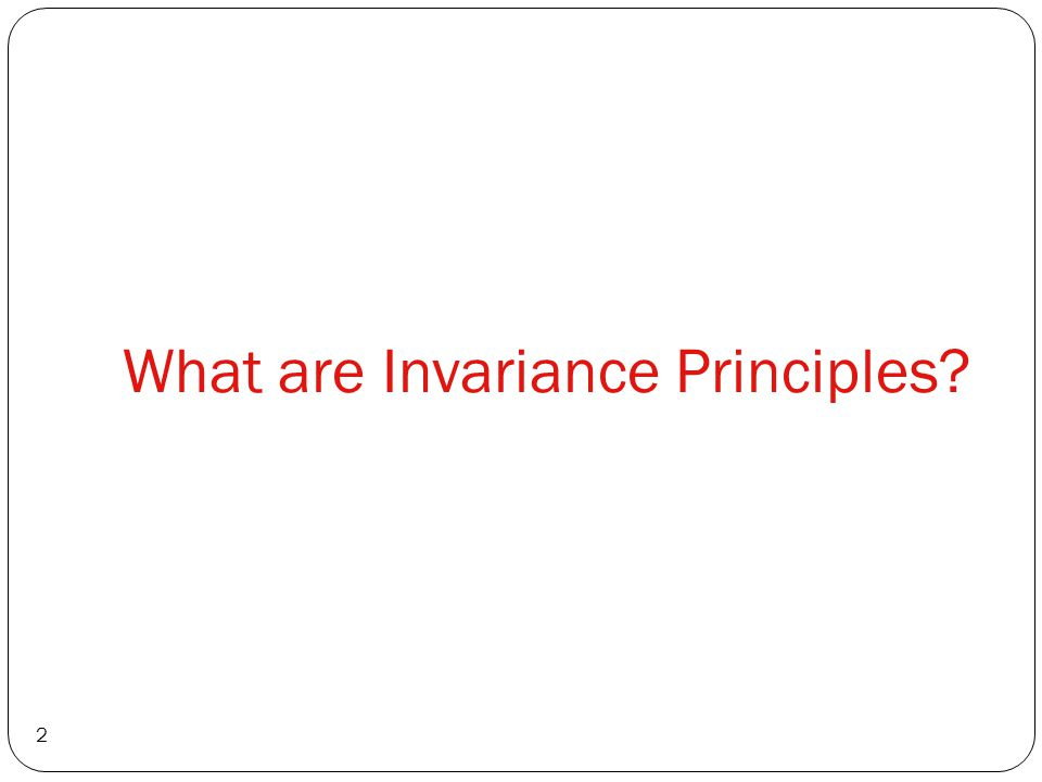 What are Invariance Principles 2