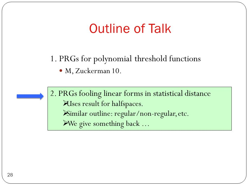 Outline of Talk 28 1. PRGs for polynomial threshold functions M, Zuckerman 10.