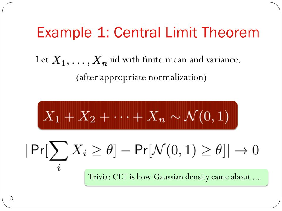 Example 1: Central Limit Theorem 3 Let iid with finite mean and variance.