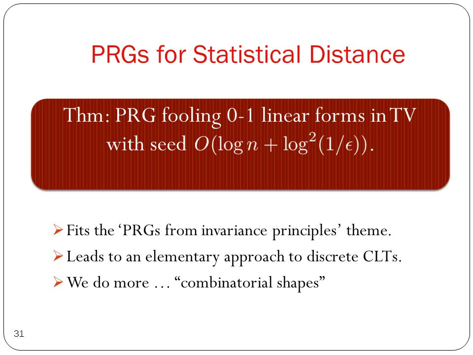 PRGs for Statistical Distance 31 Thm: PRG fooling 0-1 linear forms in TV with seed.