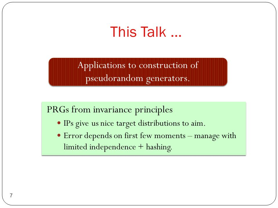 This Talk … 7 Applications to construction of pseudorandom generators.