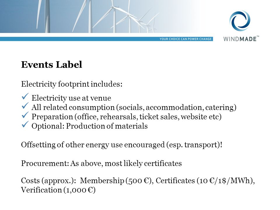 Events Label Electricity footprint includes: Electricity use at venue All related consumption (socials, accommodation, catering) Preparation (office,