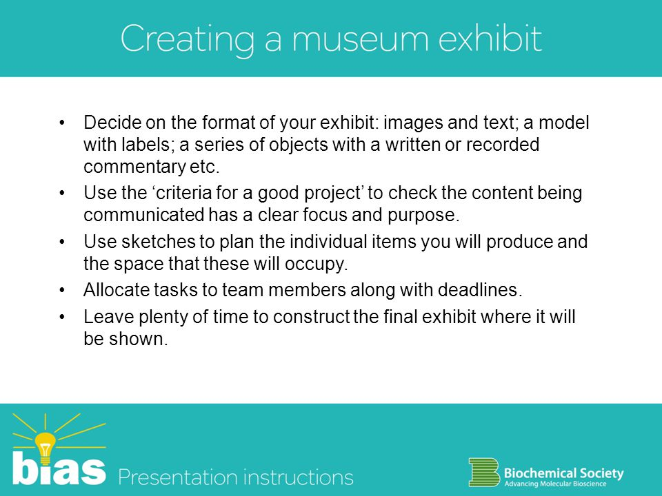 Decide on the format of your exhibit: images and text; a model with labels; a series of objects with a written or recorded commentary etc. Use the cri