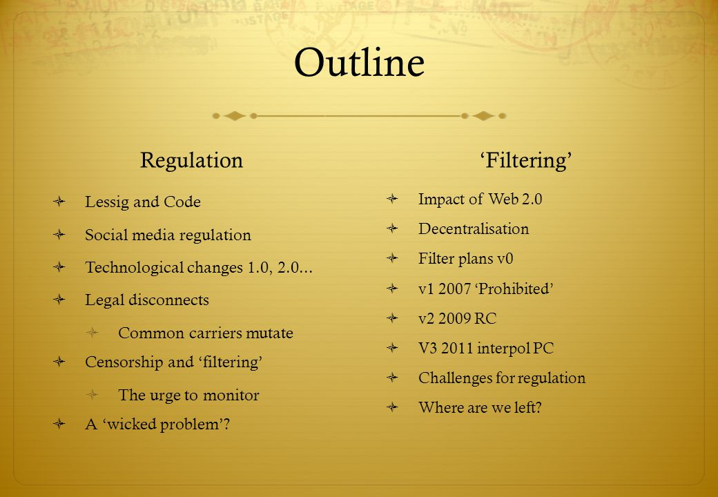 Outline Regulation Filtering Lessig and Code Social media regulation Technological changes 1.0, 2.0...