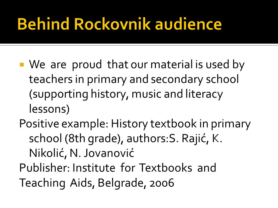 We are proud that our material is used by teachers in primary and secondary school (supporting history, music and literacy lessons) Positive example: History textbook in primary school (8th grade), authors:S.