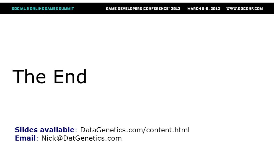 The End Slides available: DataGenetics.com/content.html Email: Nick@DatGenetics.com