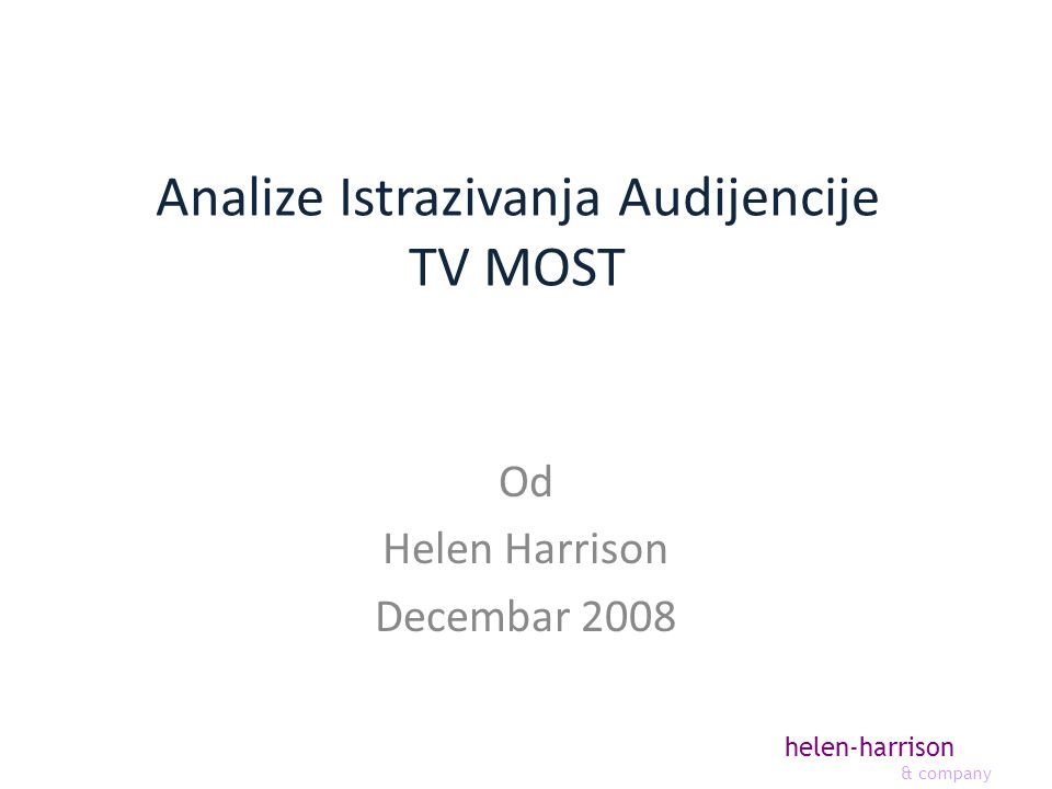 helen-harrison & company Analize Istrazivanja Audijencije TV MOST Od Helen Harrison Decembar 2008