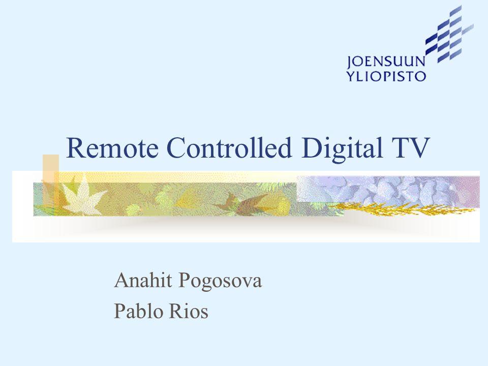 Remote Controlled Digital TV Anahit Pogosova Pablo Rios