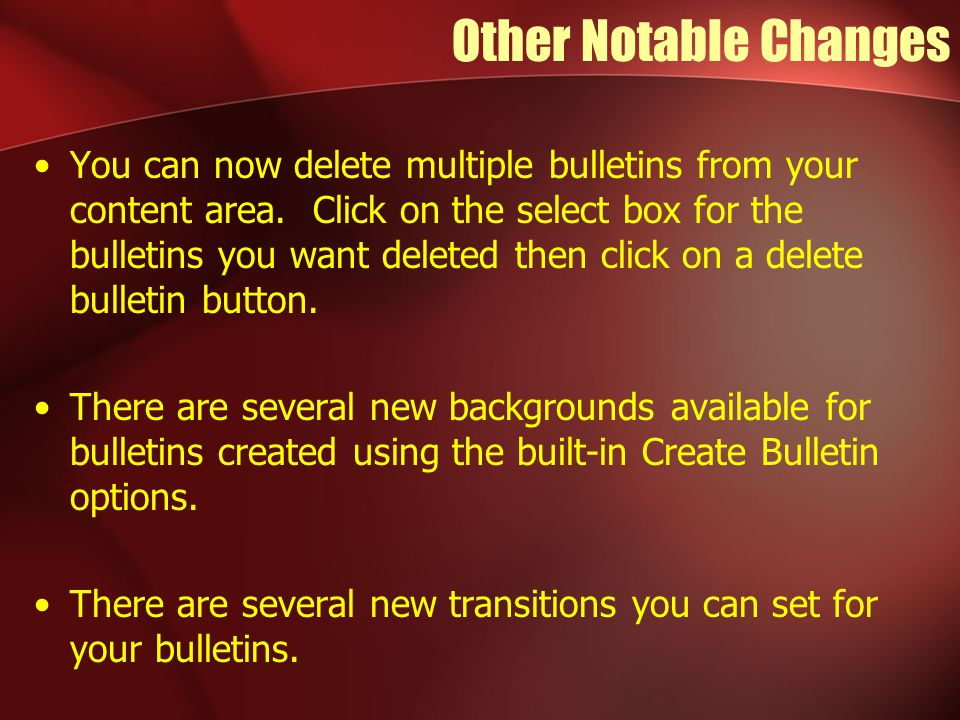 Other Notable Changes You can now delete multiple bulletins from your content area.
