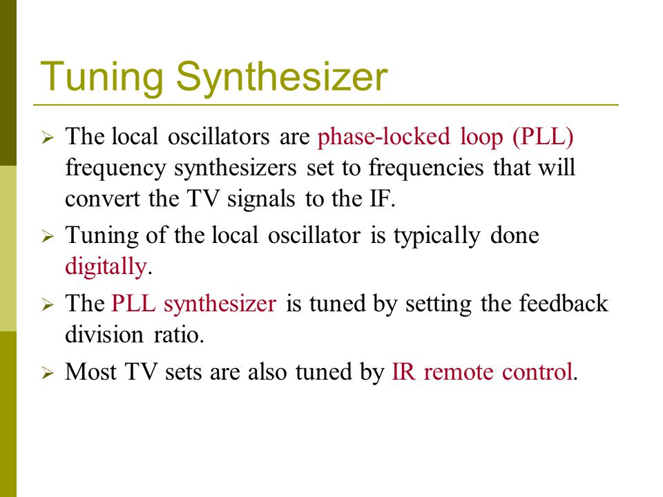 Tuning Synthesizer The local oscillators are phase-locked loop (PLL) frequency synthesizers set to frequencies that will convert the TV signals to the
