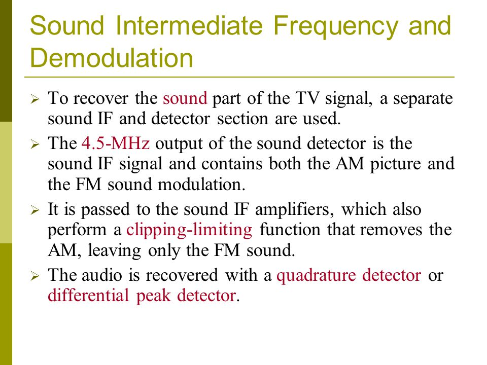 Sound Intermediate Frequency and Demodulation To recover the sound part of the TV signal, a separate sound IF and detector section are used. The 4.5-M