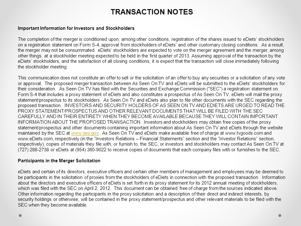 TRANSACTION NOTES Important Information for Investors and Stockholders The completion of the merger is conditioned upon, among other conditions, registration of the shares issued to eDiets stockholders on a registration statement on Form S-4, approval from stockholders of eDiets and other customary closing conditions.