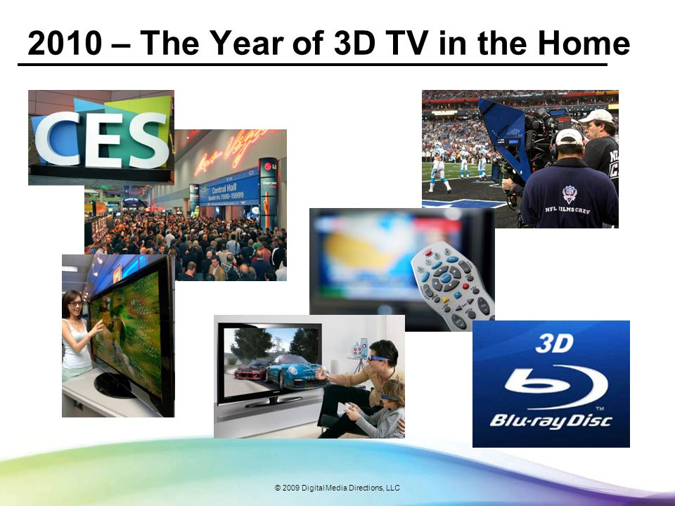 © 2009 Digital Media Directions, LLC 2010 – The Year of 3D TV in the Home