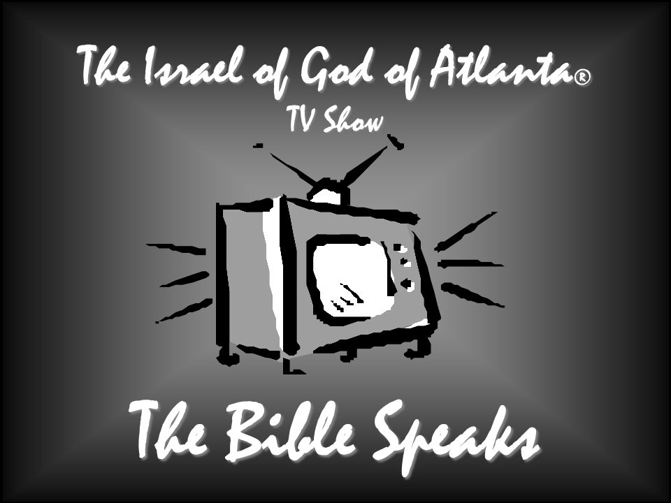 The Israel of God of Atlanta ® TV Show The Bible Speaks