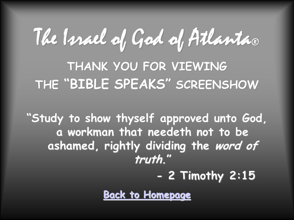 THANK YOU FOR VIEWING THE BIBLE SPEAKS SCREENSHOW Study to show thyself approved unto God, a workman that needeth not to be ashamed, rightly dividing the word of truth.