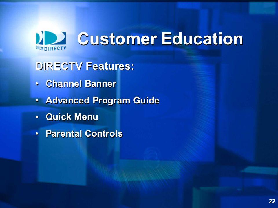 22 Customer Education DIRECTV Features: Channel Banner Advanced Program Guide Quick Menu Parental Controls DIRECTV Features: Channel Banner Advanced P