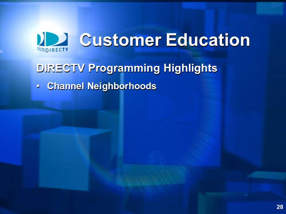 28 Customer Education DIRECTV Programming Highlights Channel Neighborhoods DIRECTV Programming Highlights Channel Neighborhoods
