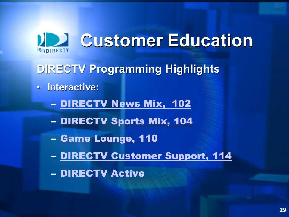 29 Customer Education –DIRECTV News Mix, 102DIRECTV News Mix, 102 –DIRECTV Sports Mix, 104DIRECTV Sports Mix, 104 –Game Lounge, 110Game Lounge, 110 –D