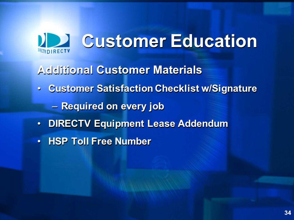34 Customer Education Additional Customer Materials Customer Satisfaction Checklist w/Signature –Required on every job DIRECTV Equipment Lease Addendu