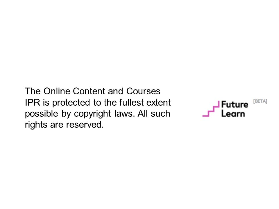 The Online Content and Courses IPR is protected to the fullest extent possible by copyright laws. All such rights are reserved.