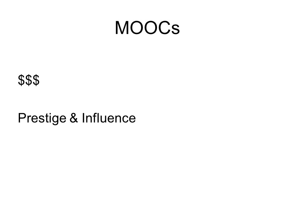 MOOCs $$$ Prestige & Influence
