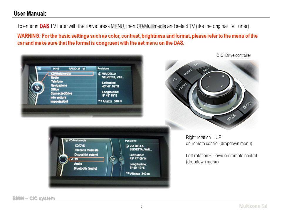 Multiconn Srl 5 DAS MENUCD/MultimediaTV To enter in DAS TV tuner with the iDrive press MENU, then CD/Multimedia and select TV (like the original TV Tu