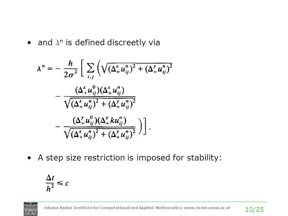 Johann Radon Institute for Computational and Applied Mathematics: www.ricam.oeaw.ac.at 10/25 and l n is defined discreetly via A step size restriction is imposed for stability: