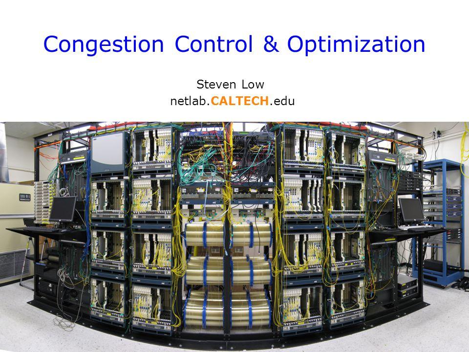 Congestion Control & Optimization Steven Low netlab.CALTECH.edu