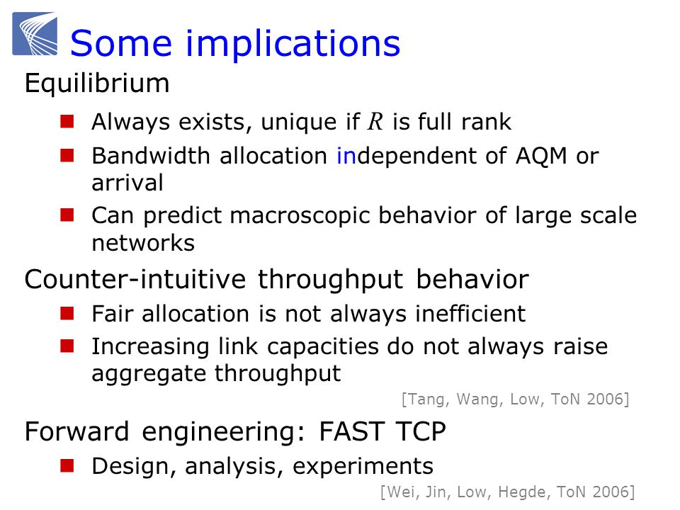 Some implications Equilibrium Always exists, unique if R is full rank Bandwidth allocation independent of AQM or arrival Can predict macroscopic behav