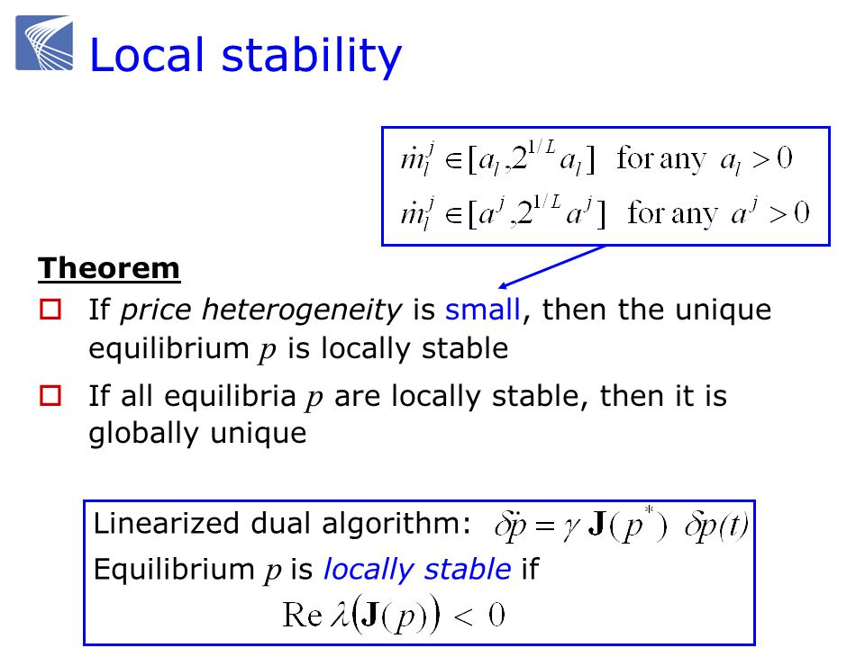 Local stability Theorem If price heterogeneity is small, then the unique equilibrium p is locally stable If all equilibria p are locally stable, then
