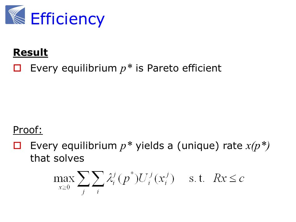 Efficiency Result Every equilibrium p* is Pareto efficient Proof: Every equilibrium p* yields a (unique) rate x(p*) that solves