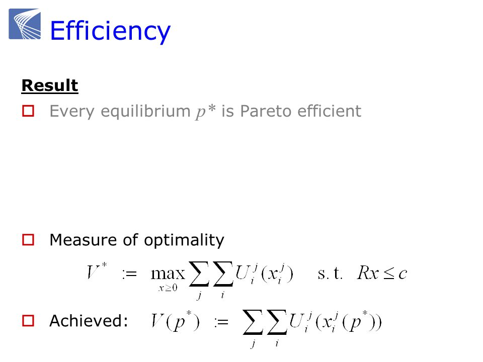 Efficiency Result Every equilibrium p* is Pareto efficient Measure of optimality Achieved: