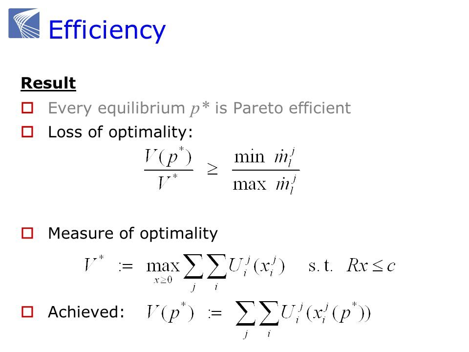 Efficiency Result Every equilibrium p* is Pareto efficient Loss of optimality: Measure of optimality Achieved:
